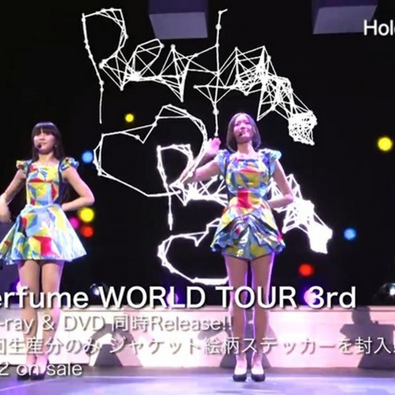Perfume WORLD TOUR 3rd – video promocional para el Blu-ray/DVD